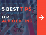 5 Best Tips for Audio Editing: Make your Video Sound Awesome