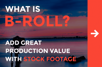 What is B-Roll? Add Great Production Value with Stock Footage